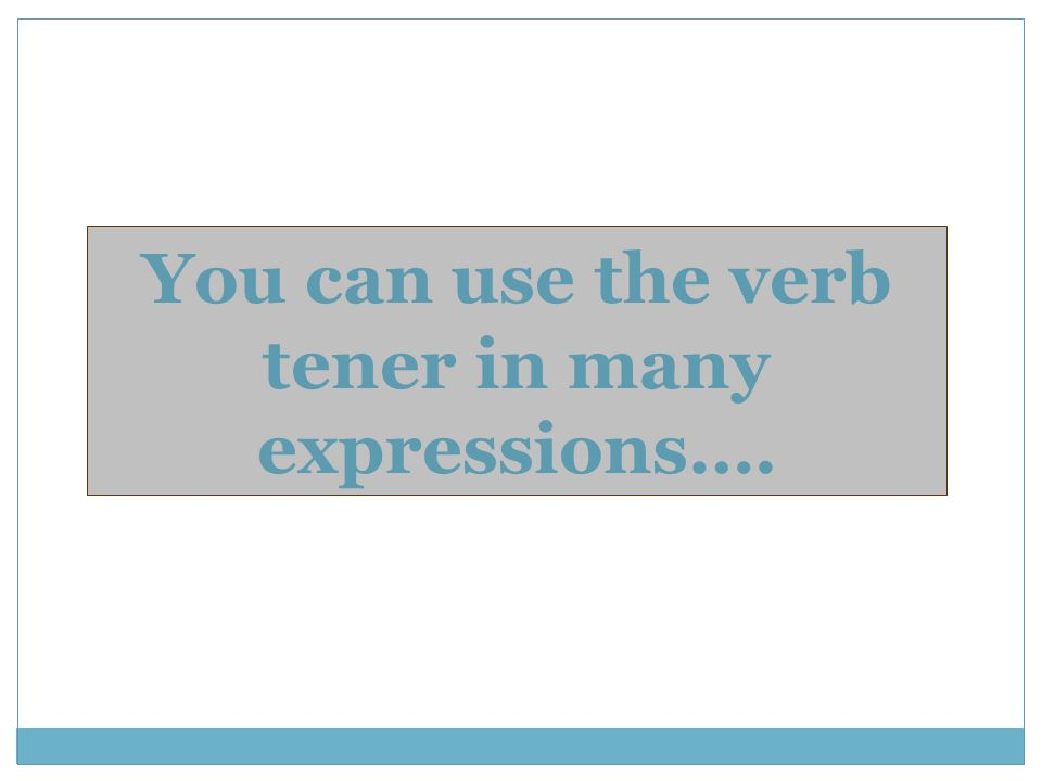 You can use the verb tener in many expressions….