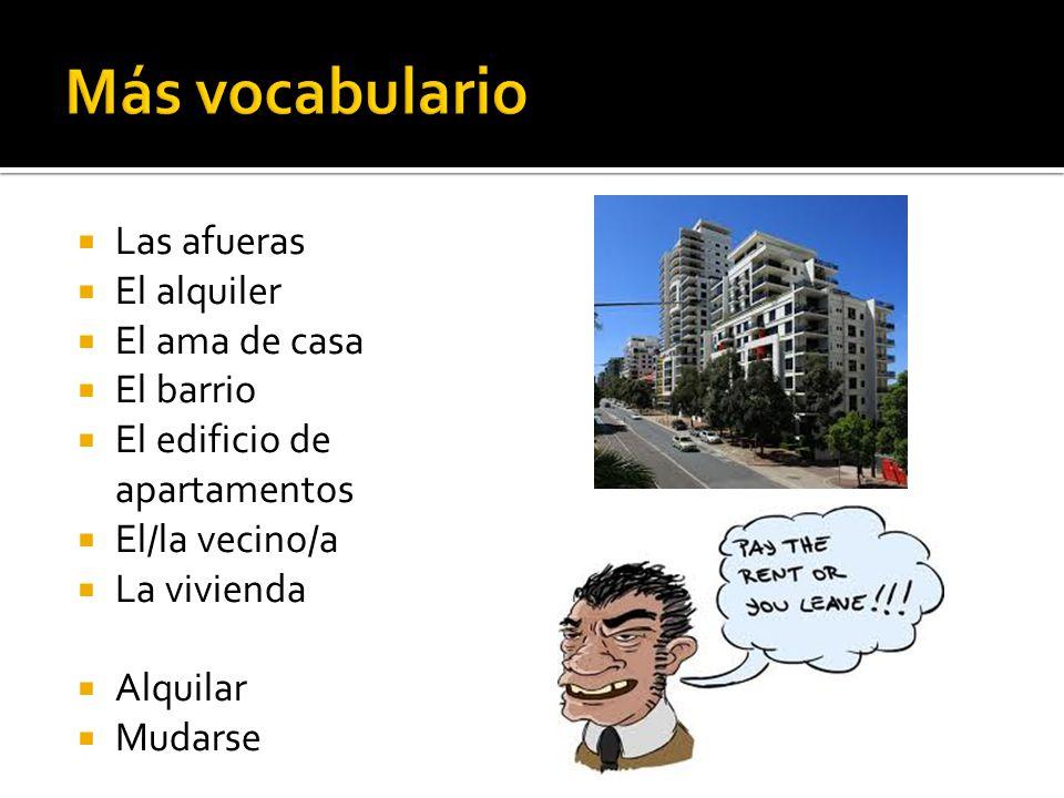 Más vocabulario Las afueras El alquiler El ama de casa El barrio
