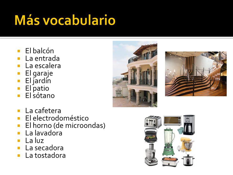 Más vocabulario El balcón La entrada La escalera El garaje El jardín