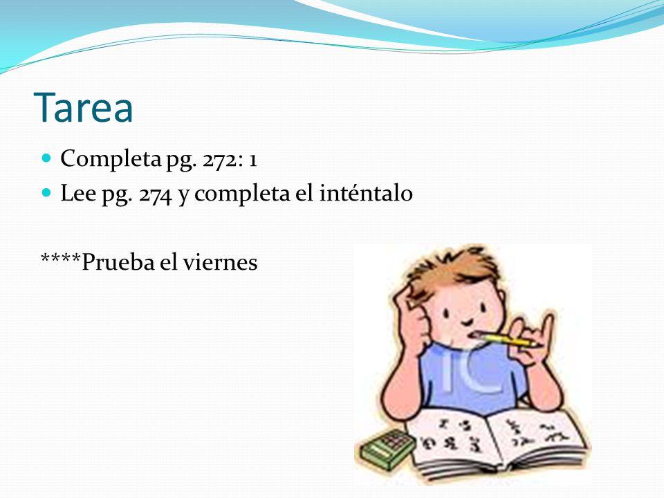Tarea Completa pg. 272: 1 Lee pg. 274 y completa el inténtalo