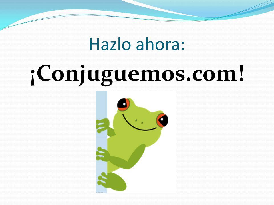 Hazlo ahora: ¡Conjuguemos.com!