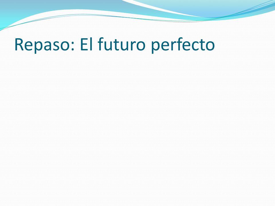 Repaso: El futuro perfecto