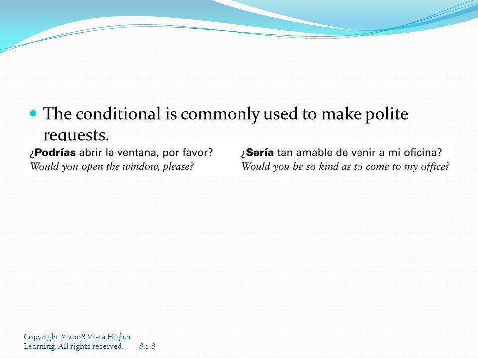 The conditional is commonly used to make polite requests.