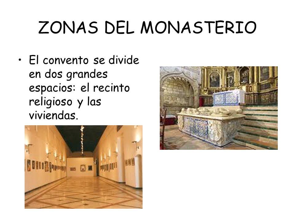 ZONAS DEL MONASTERIO El convento se divide en dos grandes espacios: el recinto religioso y las viviendas.