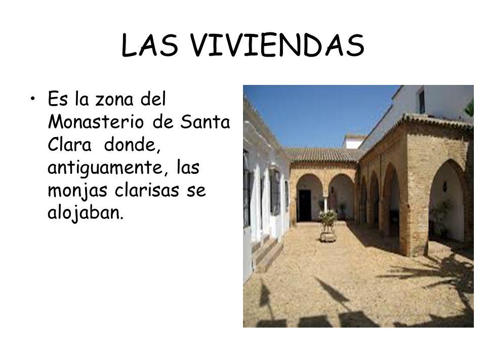 LAS VIVIENDAS Es la zona del Monasterio de Santa Clara donde, antiguamente, las monjas clarisas se alojaban.