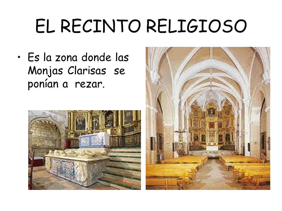 EL RECINTO RELIGIOSO Es la zona donde las Monjas Clarisas se ponían a rezar.