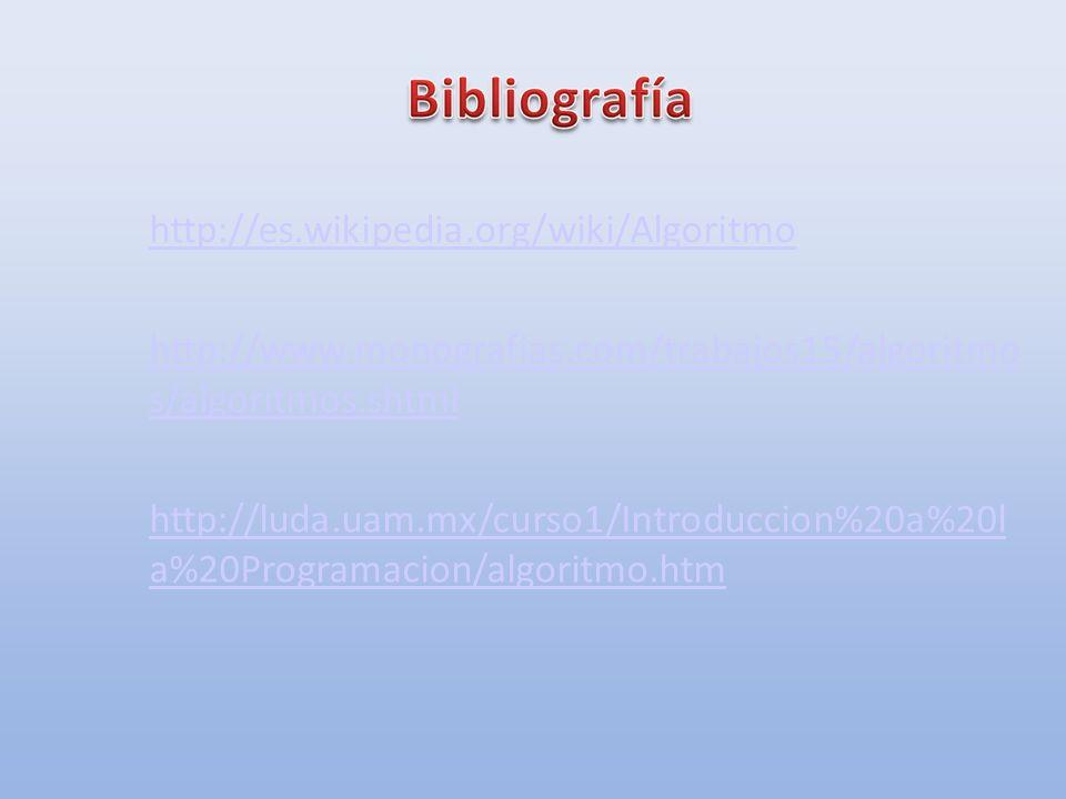 http://es.wikipedia.org/wiki/Algoritmo http://www.monografias.com/trabajos15/algoritmo s/algoritmos.shtml.