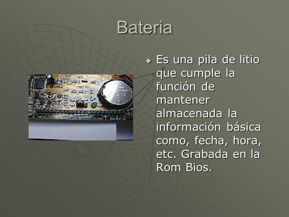 Bateria Es una pila de litio que cumple la función de mantener almacenada la información básica como, fecha, hora, etc.