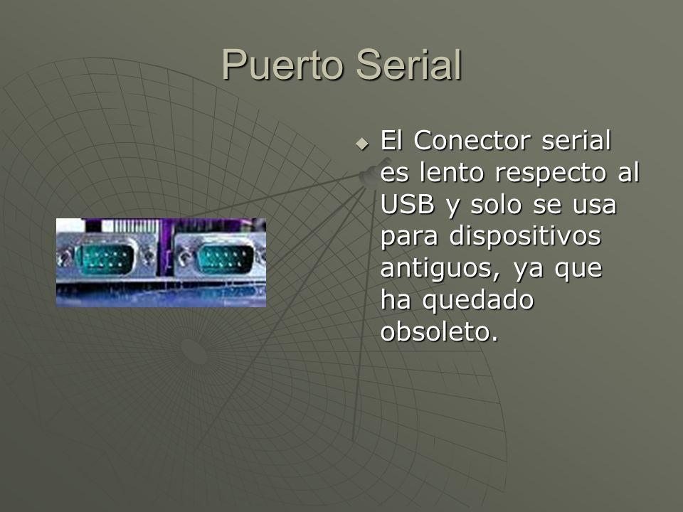 Puerto Serial El Conector serial es lento respecto al USB y solo se usa para dispositivos antiguos, ya que ha quedado obsoleto.