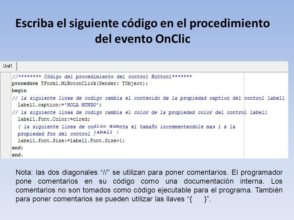 Escriba el siguiente código en el procedimiento del evento OnClic