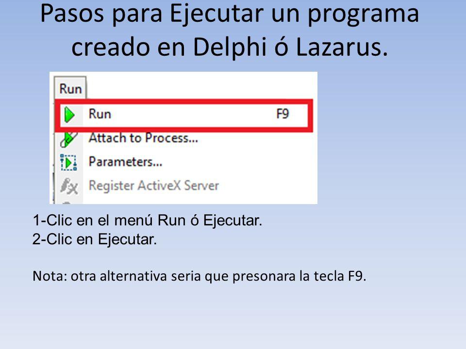 Pasos para Ejecutar un programa creado en Delphi ó Lazarus.