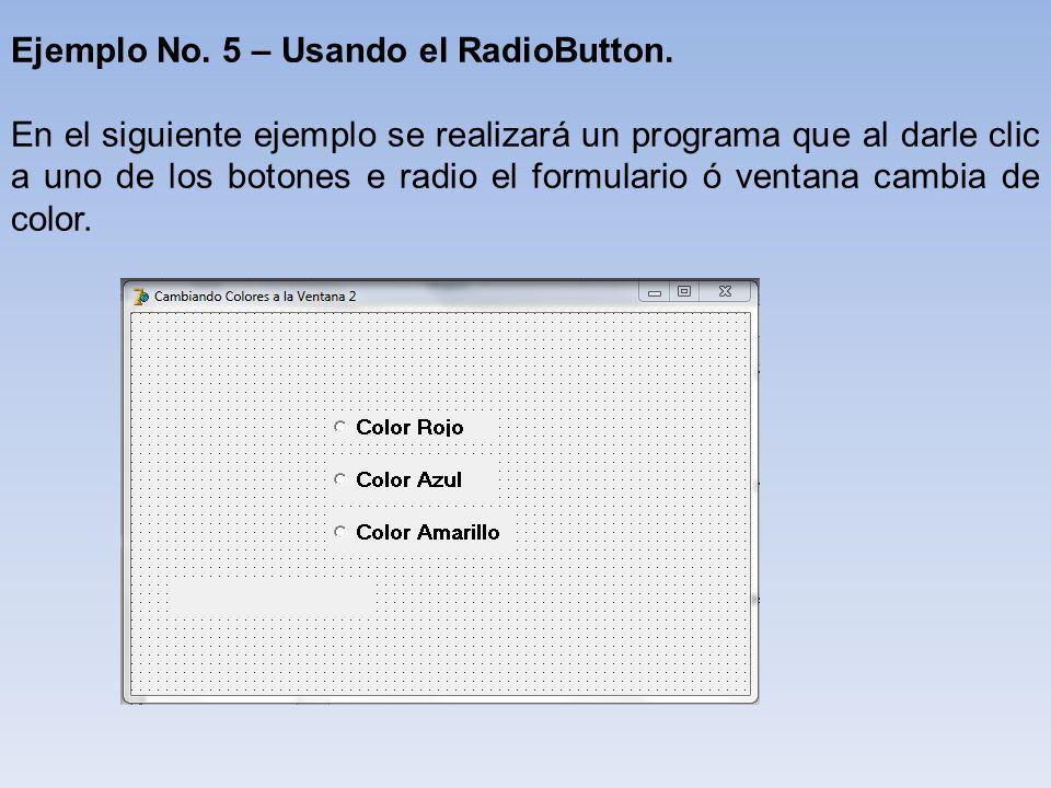 Ejemplo No. 5 – Usando el RadioButton.