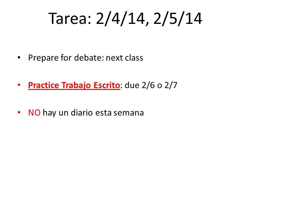 Tarea: 2/4/14, 2/5/14 Prepare for debate: next class