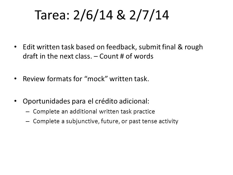 Tarea: 2/6/14 & 2/7/14 Edit written task based on feedback, submit final & rough draft in the next class. – Count # of words.