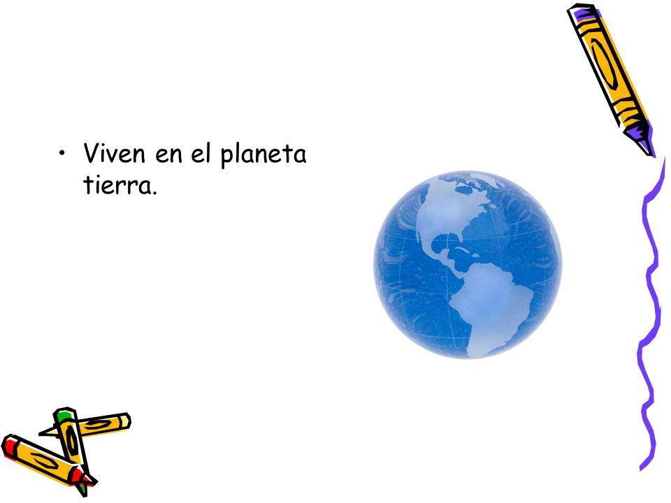 Viven en el planeta tierra.