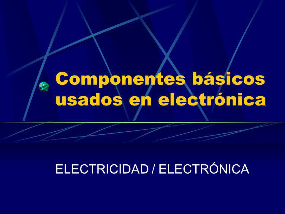 Componentes básicos usados en electrónica