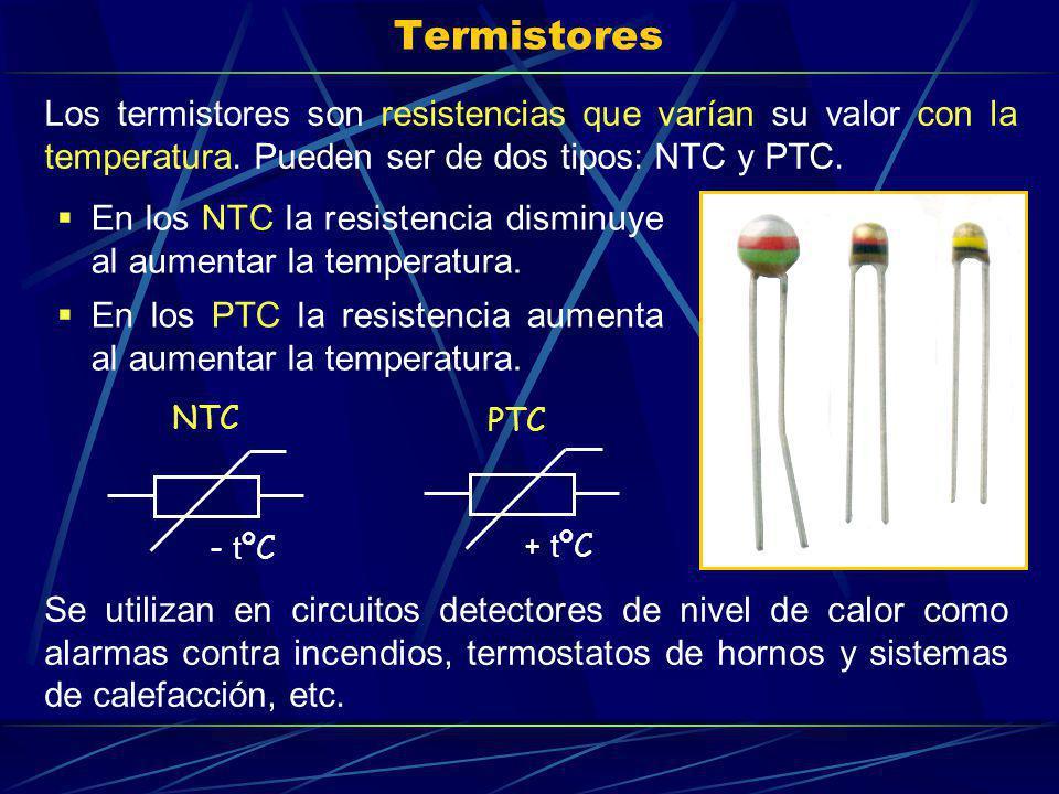 Termistores Los termistores son resistencias que varían su valor con la temperatura. Pueden ser de dos tipos: NTC y PTC.