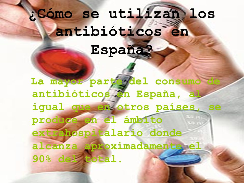 ¿Cómo se utilizan los antibióticos en España