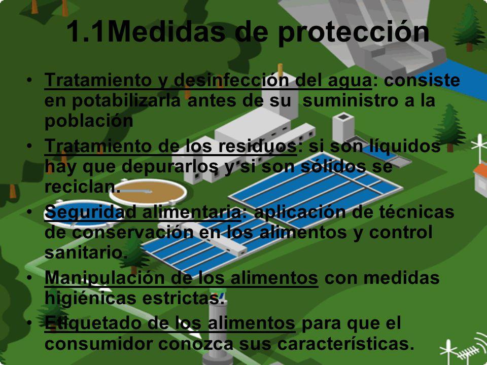 1.1Medidas de protección Tratamiento y desinfección del agua: consiste en potabilizarla antes de su suministro a la población.