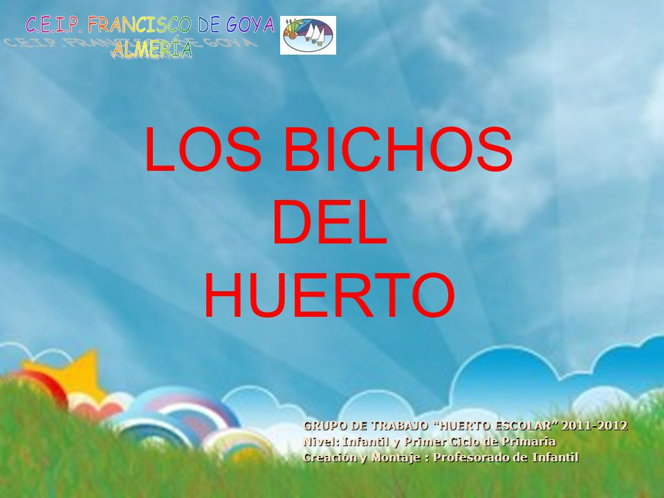 LOS BICHOS DEL HUERTO C.E.I.P. FRANCISCO DE GOYA ALMERÍA