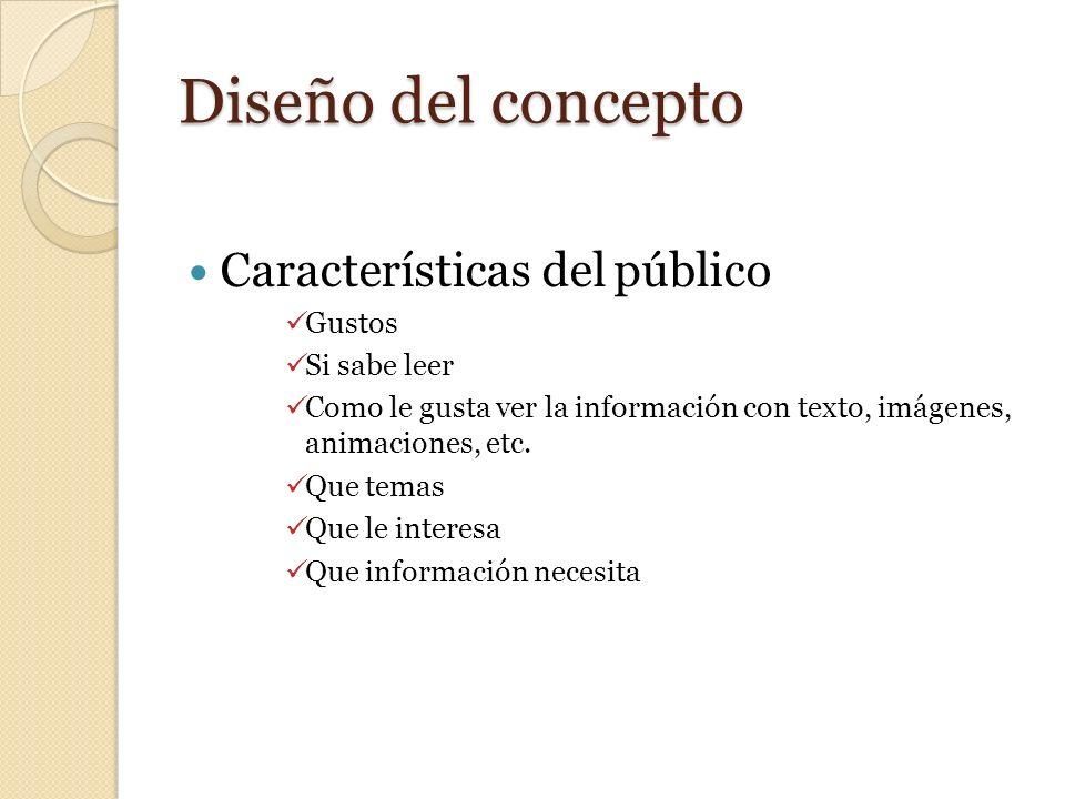 Diseño del concepto Características del público Gustos Si sabe leer