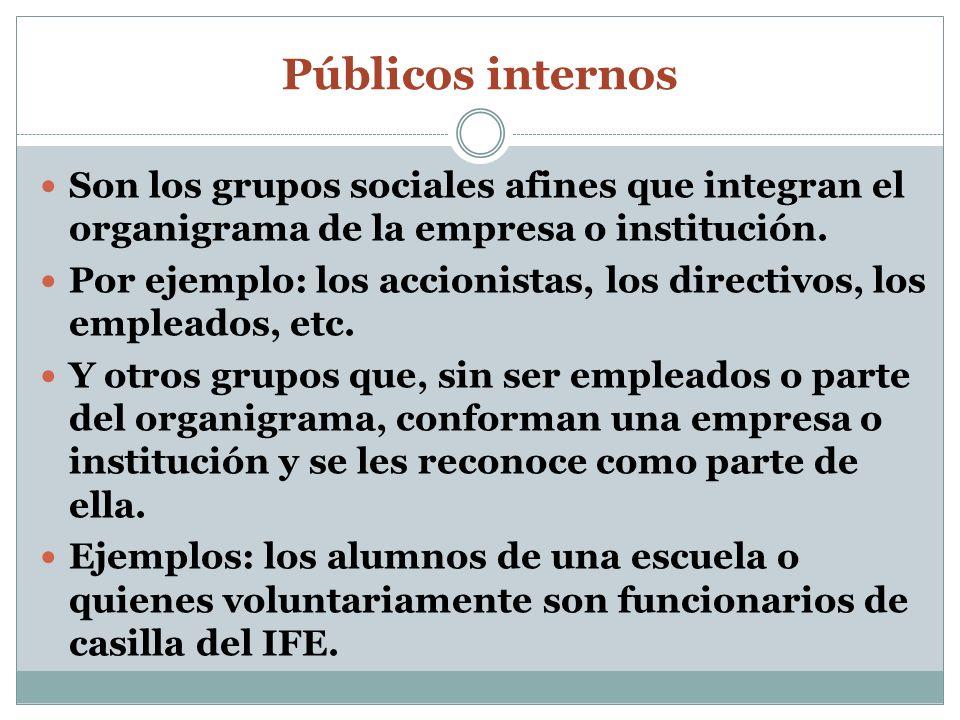 Públicos internosSon los grupos sociales afines que integran el organigrama de la empresa o institución.