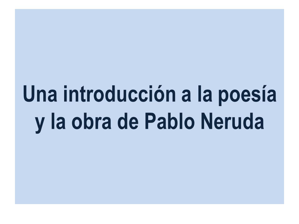 Una introducción a la poesía y la obra de Pablo Neruda