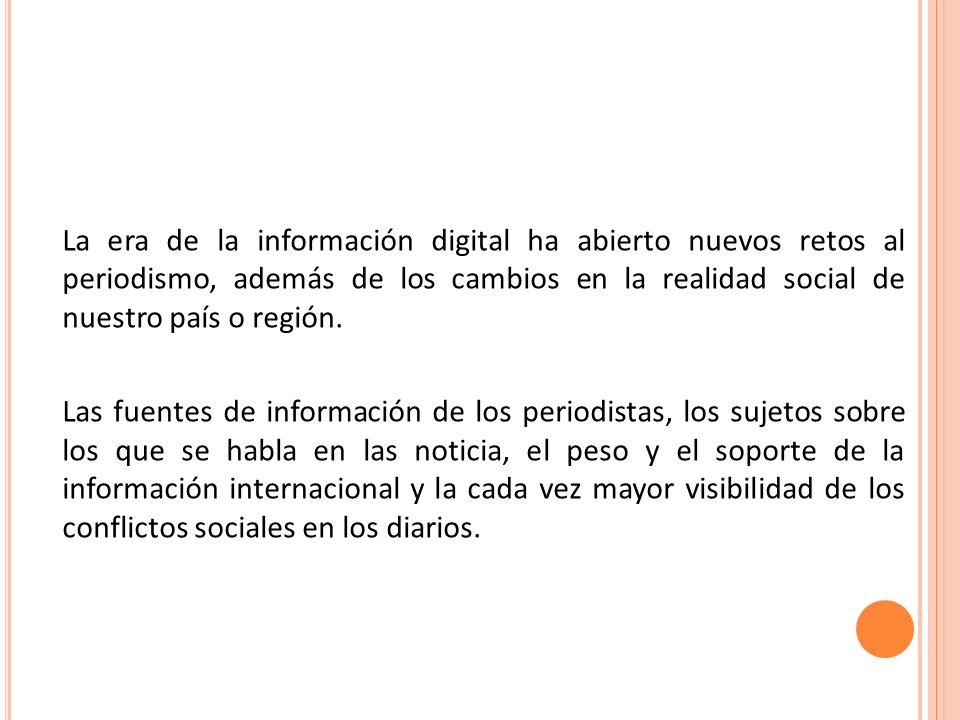 La era de la información digital ha abierto nuevos retos al periodismo, además de los cambios en la realidad social de nuestro país o región.
