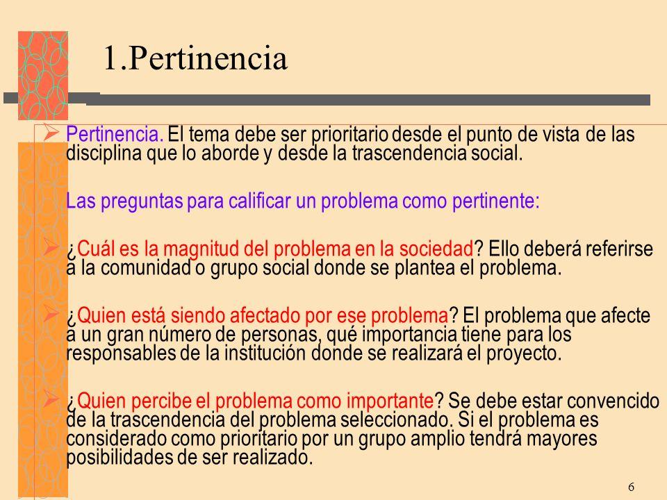 1.Pertinencia Pertinencia. El tema debe ser prioritario desde el punto de vista de las disciplina que lo aborde y desde la trascendencia social.