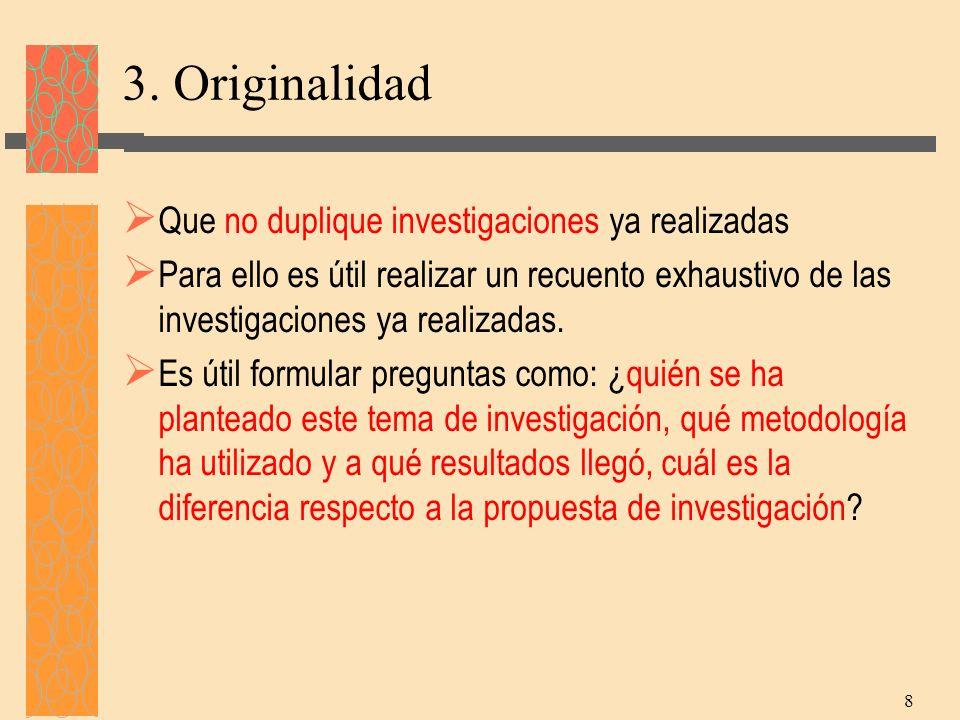 3. Originalidad Que no duplique investigaciones ya realizadas