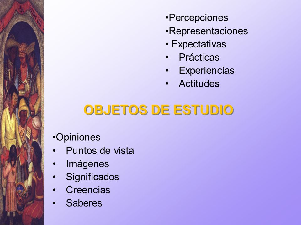 OBJETOS DE ESTUDIO Percepciones Representaciones Expectativas