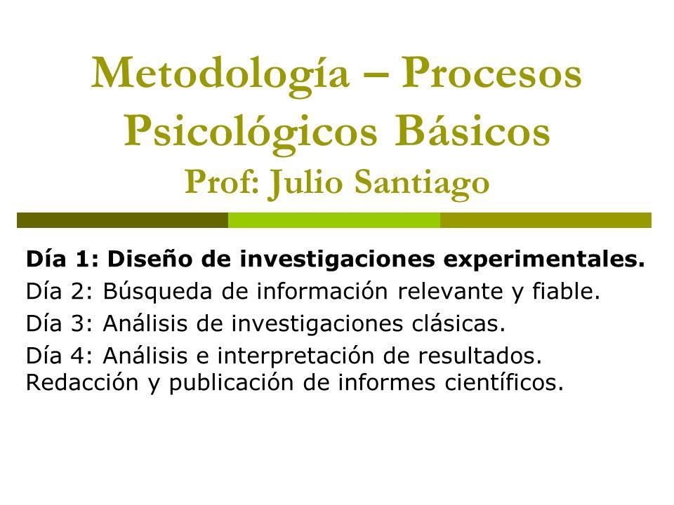 Metodología – Procesos Psicológicos Básicos Prof: Julio Santiago
