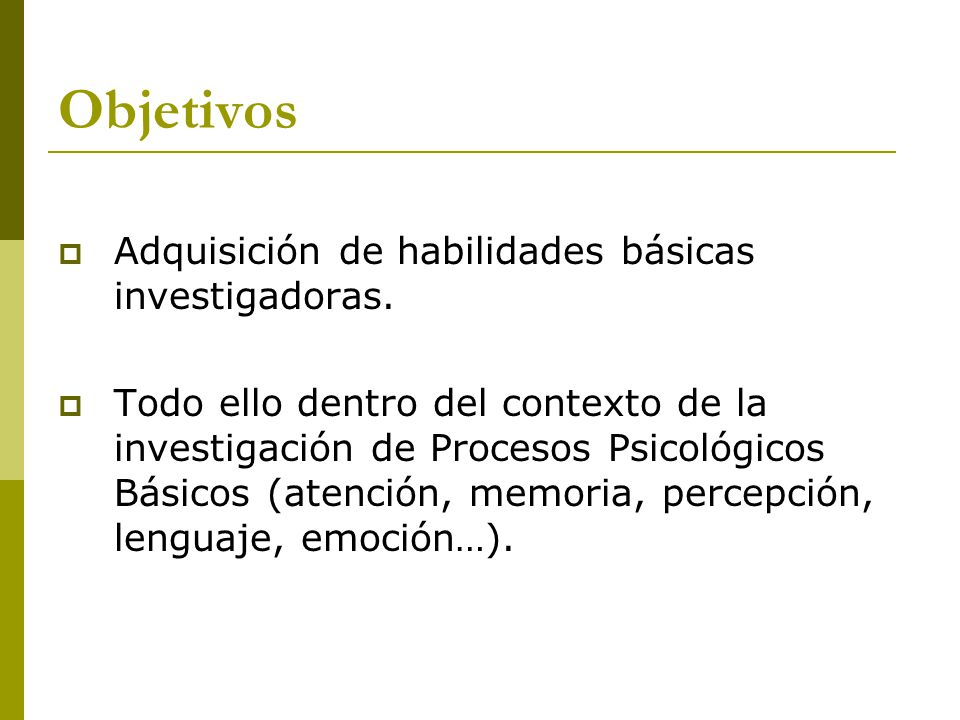 Objetivos Adquisición de habilidades básicas investigadoras.
