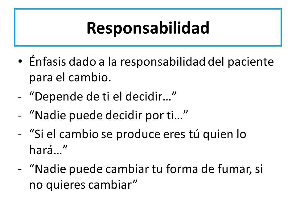 Responsabilidad Énfasis dado a la responsabilidad del paciente para el cambio. Depende de ti el decidir…