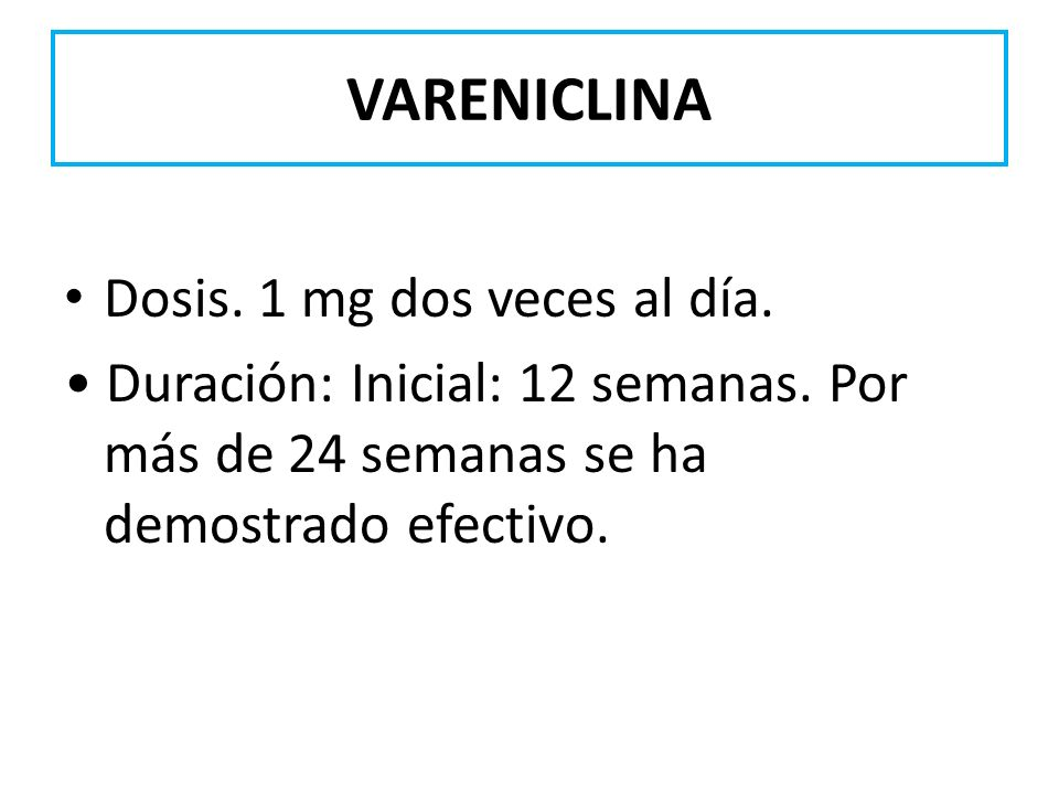 VARENICLINA Dosis. 1 mg dos veces al día.