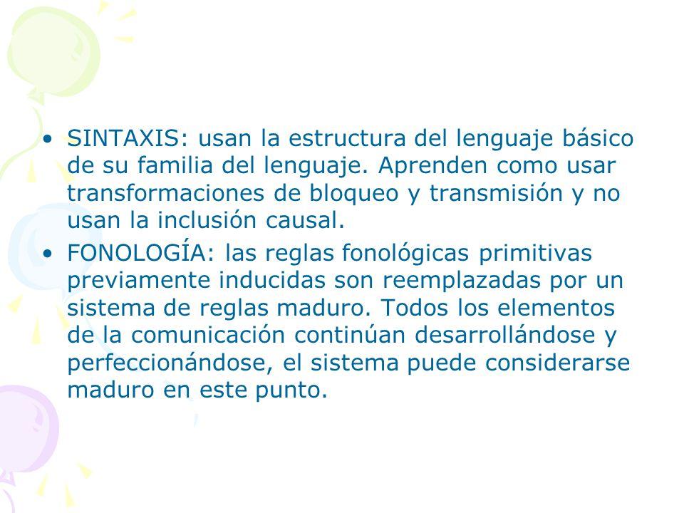 SINTAXIS: usan la estructura del lenguaje básico de su familia del lenguaje. Aprenden como usar transformaciones de bloqueo y transmisión y no usan la inclusión causal.