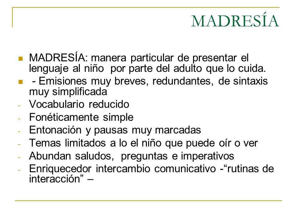 MADRESÍA MADRESÍA: manera particular de presentar el lenguaje al niño por parte del adulto que lo cuida.