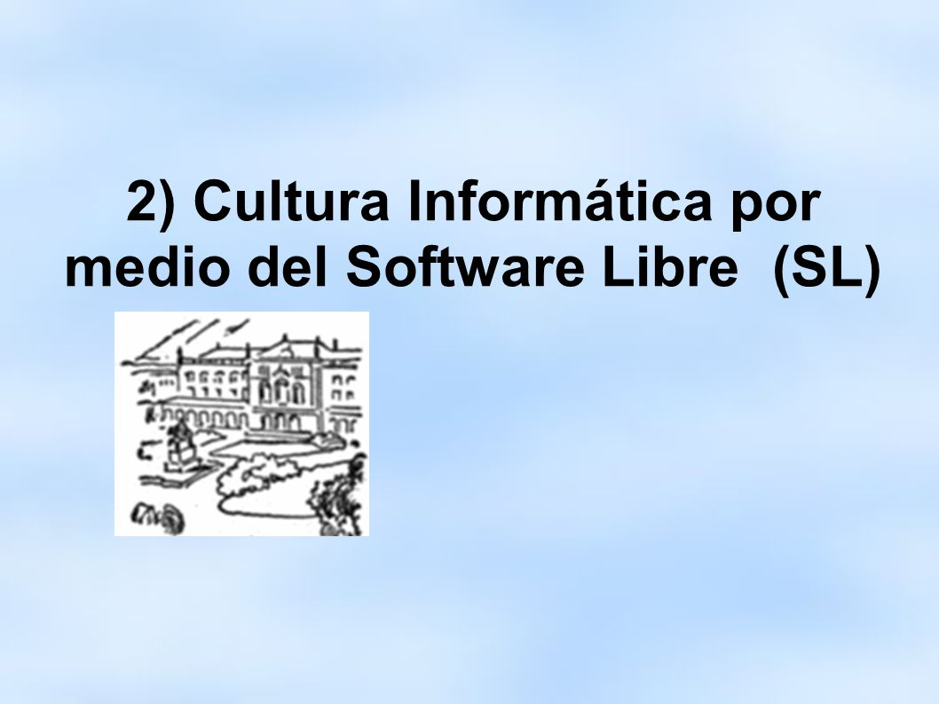 2) Cultura Informática por medio del Software Libre (SL)