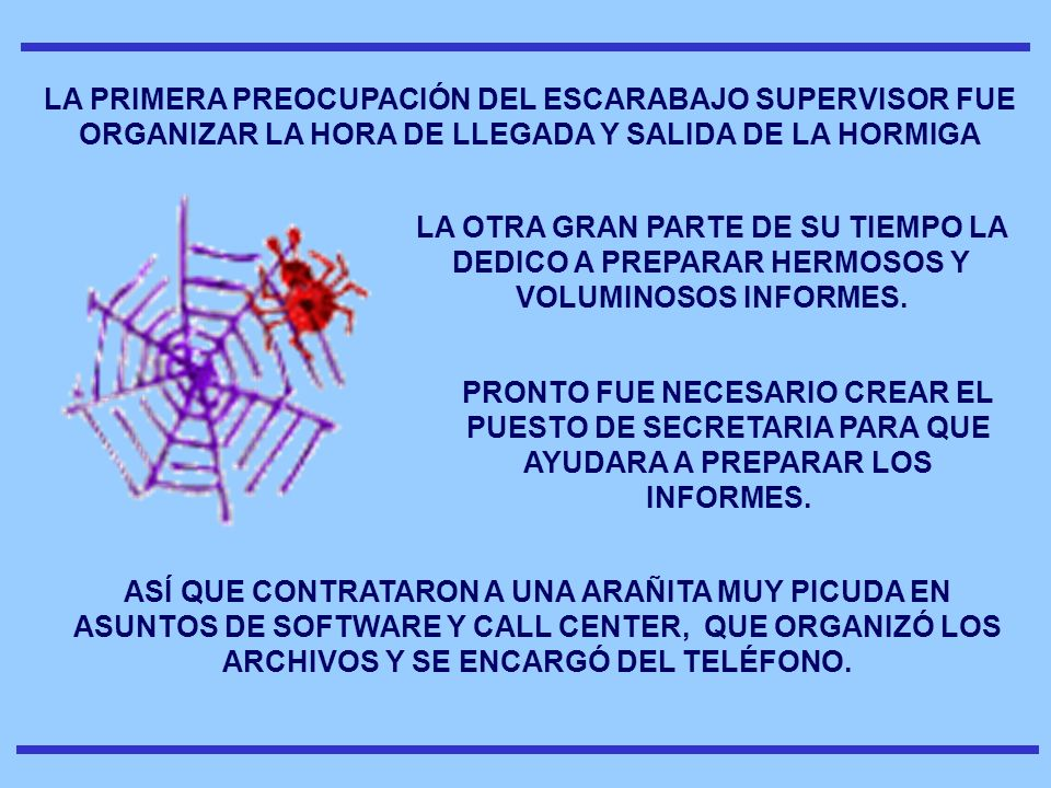 LA PRIMERA PREOCUPACIÓN DEL ESCARABAJO SUPERVISOR FUE ORGANIZAR LA HORA DE LLEGADA Y SALIDA DE LA HORMIGA
