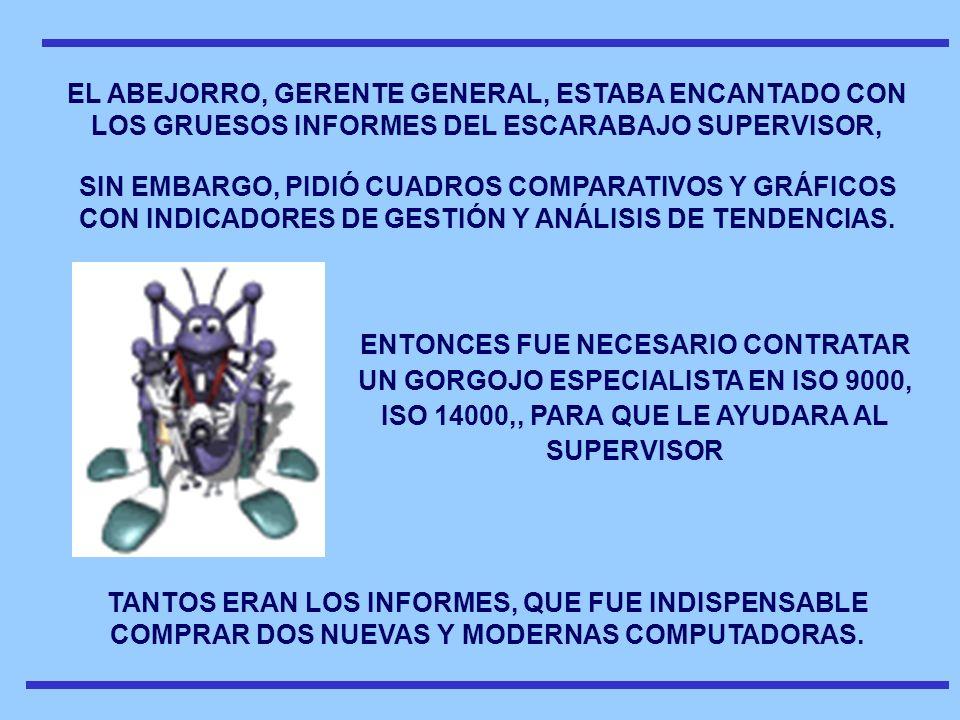 EL ABEJORRO, GERENTE GENERAL, ESTABA ENCANTADO CON LOS GRUESOS INFORMES DEL ESCARABAJO SUPERVISOR,