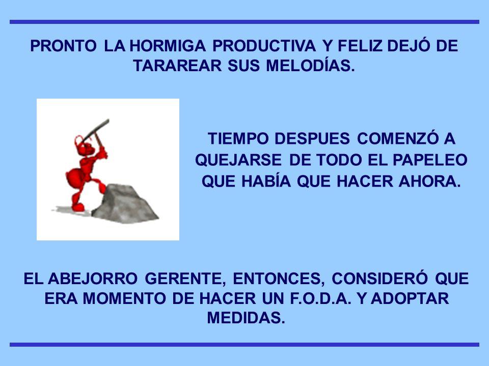 PRONTO LA HORMIGA PRODUCTIVA Y FELIZ DEJÓ DE TARAREAR SUS MELODÍAS.