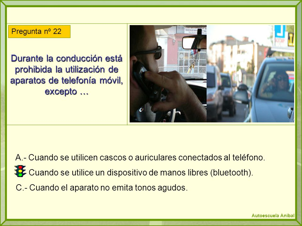 Durante la conducción está prohibida la utilización de aparatos de telefonía móvil, excepto …