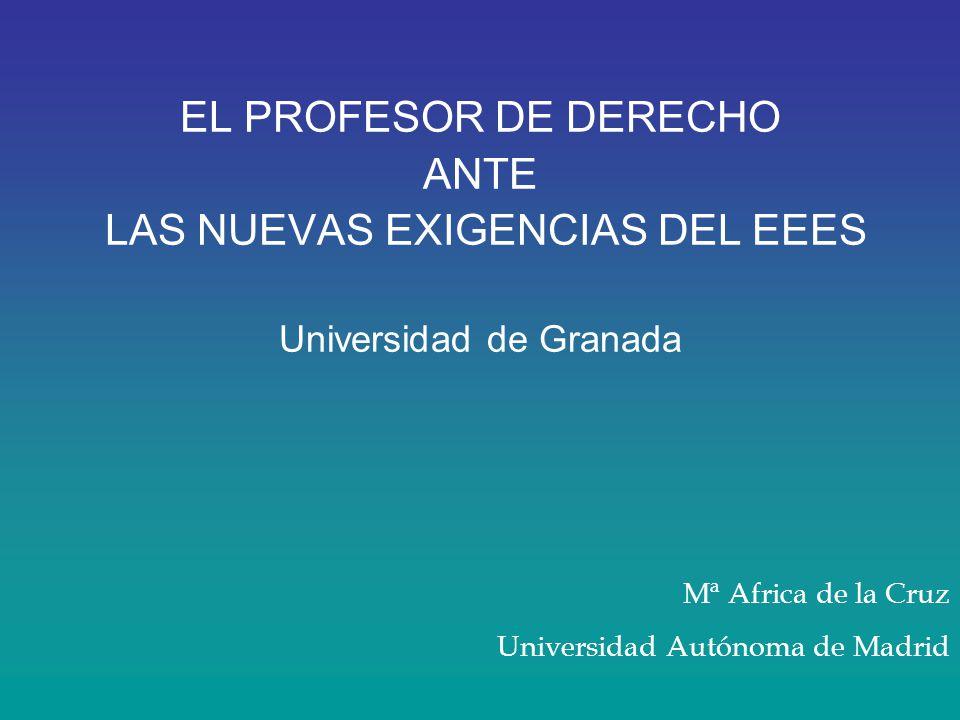 EL PROFESOR DE DERECHO ANTE LAS NUEVAS EXIGENCIAS DEL EEES Universidad de Granada
