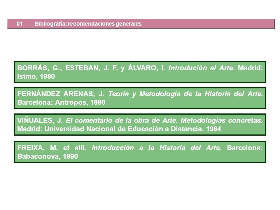 01 Bibliografía: recomendaciones generales. BORRÁS, G., ESTEBAN, J. F. y ÁLVARO, I. Introdución al Arte. Madrid: Istmo, 1980.