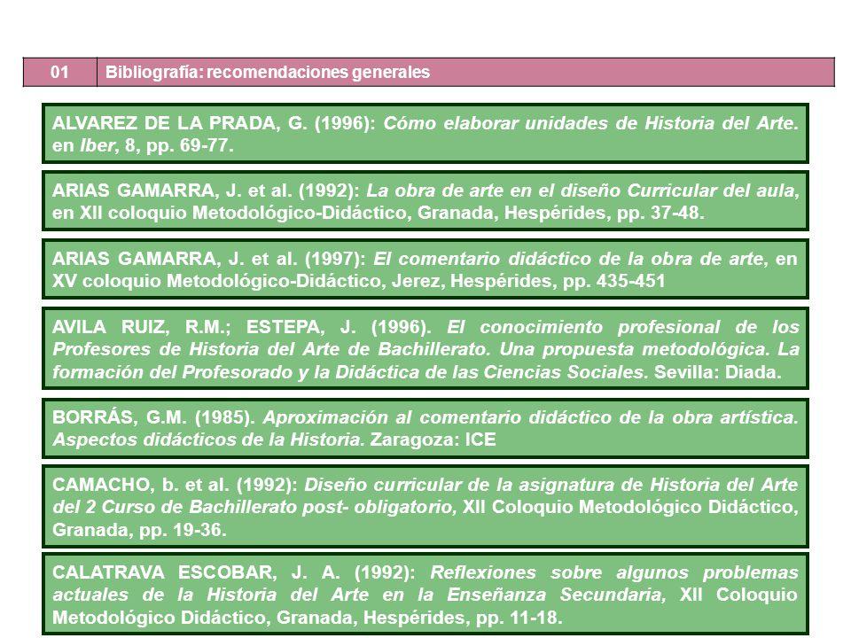 01 Bibliografía: recomendaciones generales. ALVAREZ DE LA PRADA, G. (1996): Cómo elaborar unidades de Historia del Arte. en Iber, 8, pp. 69-77.