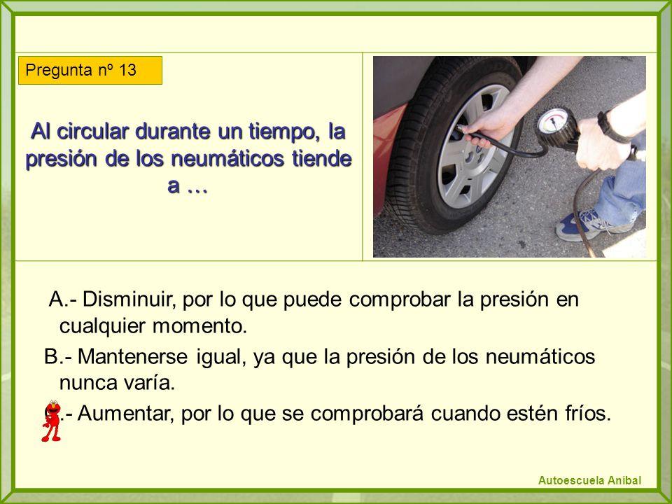 Al circular durante un tiempo, la presión de los neumáticos tiende a …