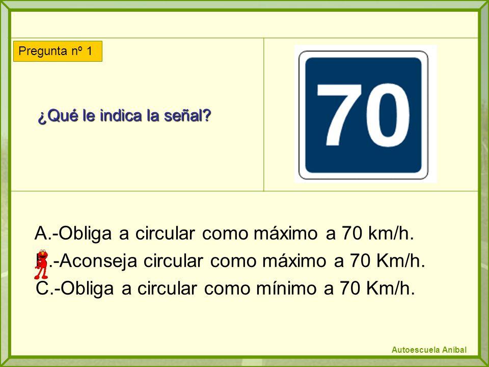 A.-Obliga a circular como máximo a 70 km/h.