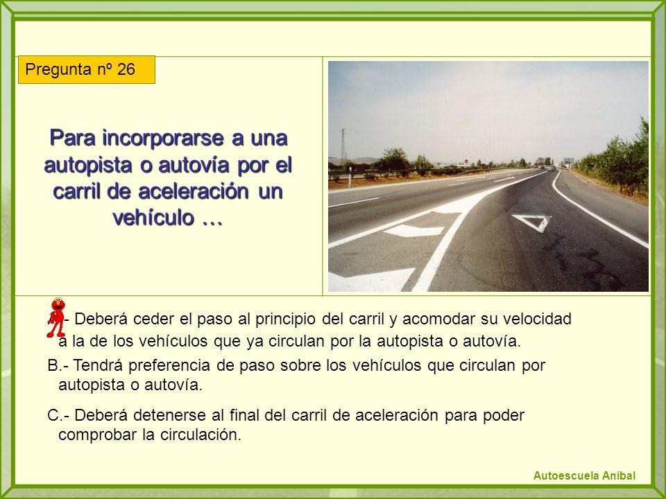 Para incorporarse a una autopista o autovía por el carril de aceleración un vehículo …
