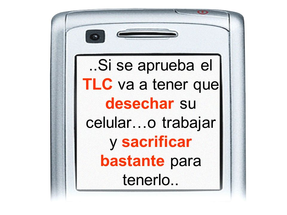 ..Si se aprueba el TLC va a tener que desechar su celular…o trabajar y sacrificar bastante para tenerlo..