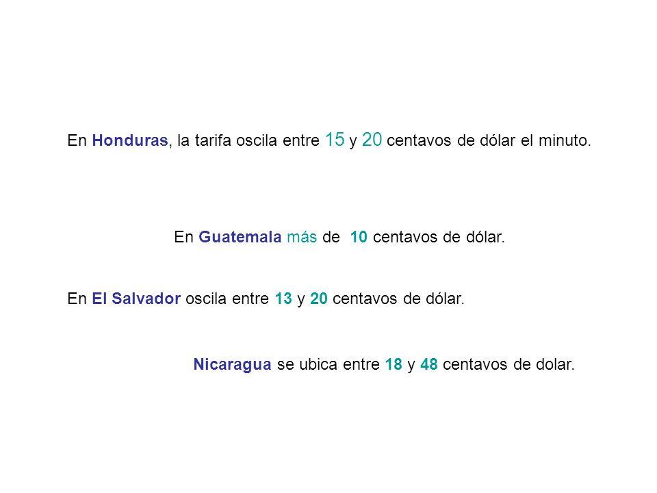 En Honduras, la tarifa oscila entre 15 y 20 centavos de dólar el minuto.